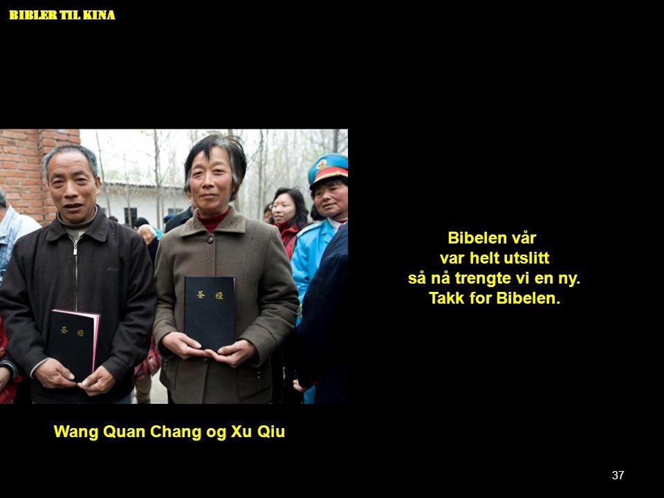Bibler til Kina Wang Quan Chang og Xu Qiu Bibelen vår var helt utslitt så nå trengte vi en ny. Takk for Bibelen. 37