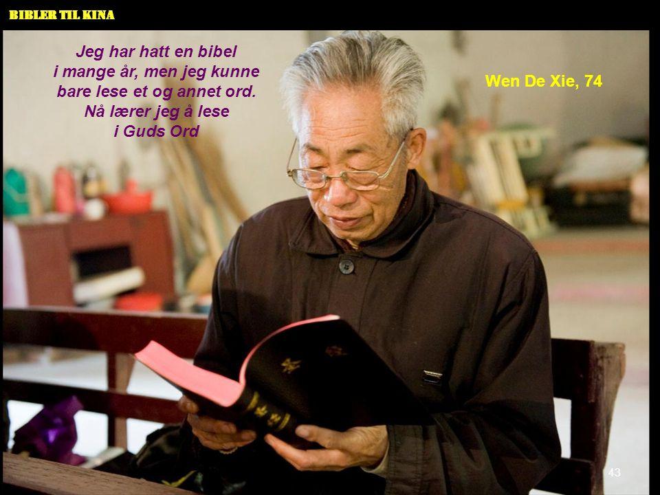 Bibler til Kina Wen De Xie, 74 Jeg har hatt en bibel i mange år, men jeg kunne bare lese et og annet ord. Nå lærer jeg å lese i Guds Ord 43