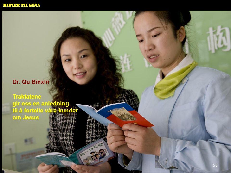 Bibler til Kina Traktatene gir oss en anledning til å fortelle våre kunder om Jesus Dr. Qu Binxin 53