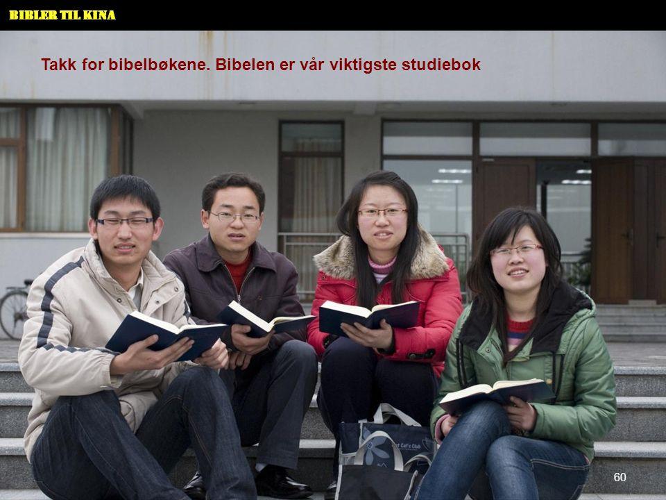 Bibler til Kina Takk for bibelbøkene. Bibelen er vår viktigste studiebok 60