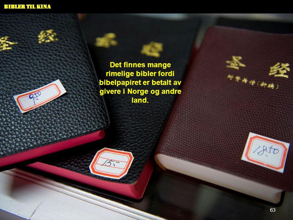 Bibler til Kina Det finnes mange rimelige bibler fordi bibelpapiret er betalt av givere i Norge og andre land. 63