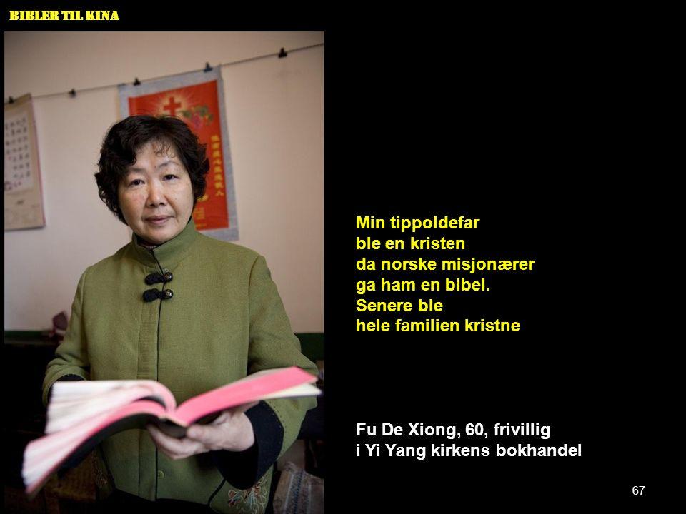 Bibler til Kina Min tippoldefar ble en kristen da norske misjonærer ga ham en bibel. Senere ble hele familien kristne Fu De Xiong, 60, frivillig i Yi