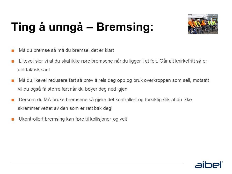 Ting å unngå – Bremsing: ■ Må du bremse så må du bremse, det er klart ■ Likevel sier vi at du skal ikke røre bremsene når du ligger i et felt.