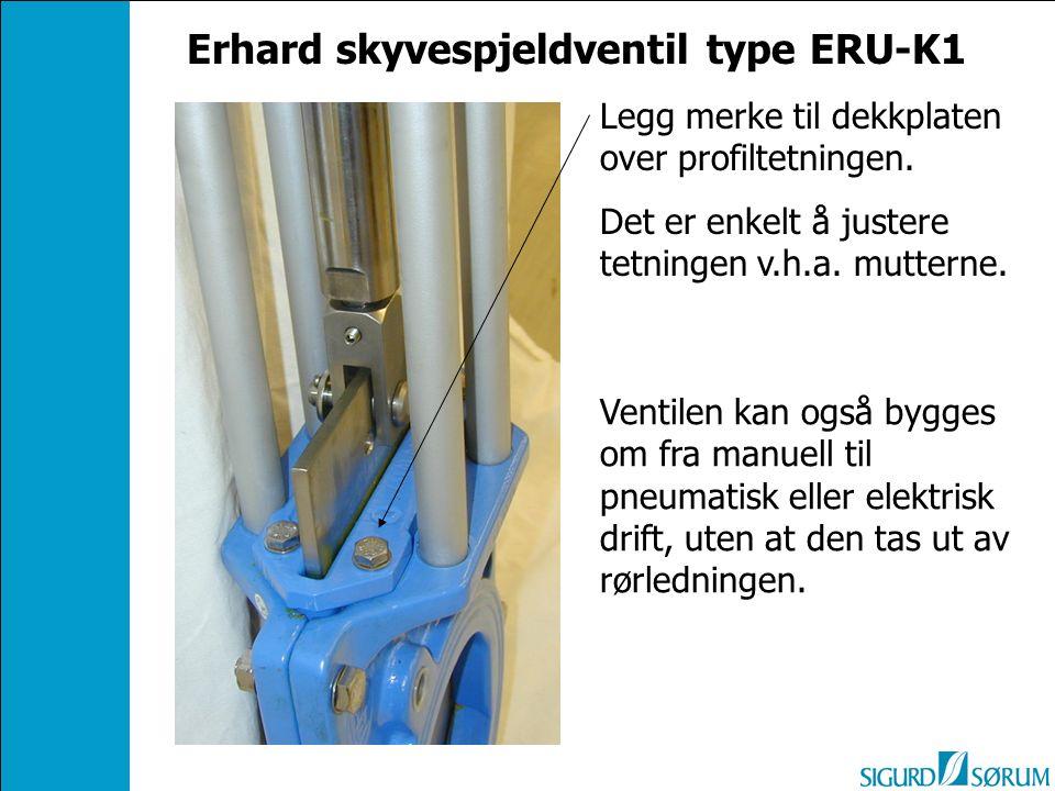 Ventilen kan også bygges om fra manuell til pneumatisk eller elektrisk drift, uten at den tas ut av rørledningen. Erhard skyvespjeldventil type ERU-K1