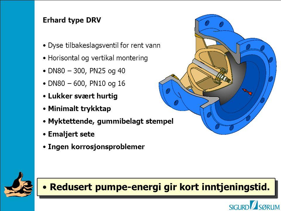 Erhard type DRV Dyse tilbakeslagsventil for rent vann Horisontal og vertikal montering DN80 – 300, PN25 og 40 DN80 – 600, PN10 og 16 Lukker svært hurtig Minimalt trykktap Myktettende, gummibelagt stempel Emaljert sete Ingen korrosjonsproblemer Redusert pumpe-energi gir kort inntjeningstid.