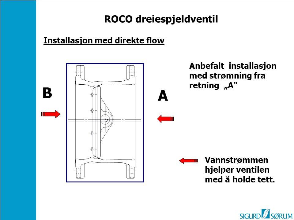 """Installasjon med direkte flow A B Anbefalt installasjon med strømning fra retning """"A"""" Vannstrømmen hjelper ventilen med å holde tett. ROCO dreiespjeld"""