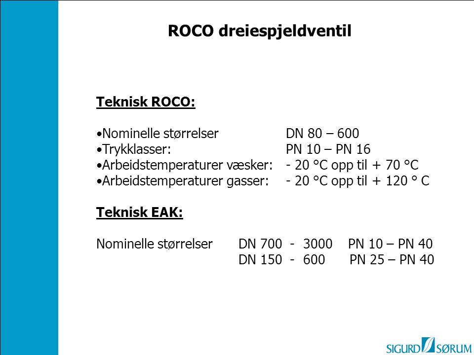 Teknisk ROCO: Nominelle størrelser DN 80 – 600 Trykklasser: PN 10 – PN 16 Arbeidstemperaturer væsker:- 20 °C opp til + 70 °C Arbeidstemperaturer gasser:- 20 °C opp til + 120 ° C Teknisk EAK: Nominelle størrelser DN 700 - 3000 PN 10 – PN 40 DN 150 - 600 PN 25 – PN 40