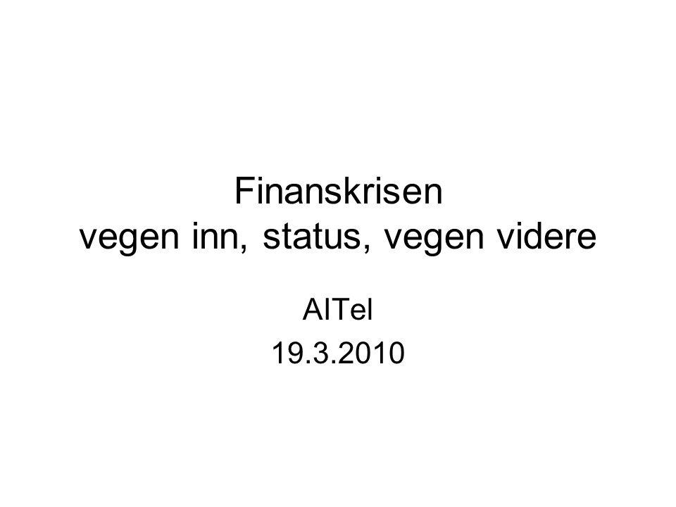 Finanskrisen vegen inn, status, vegen videre AITel 19.3.2010