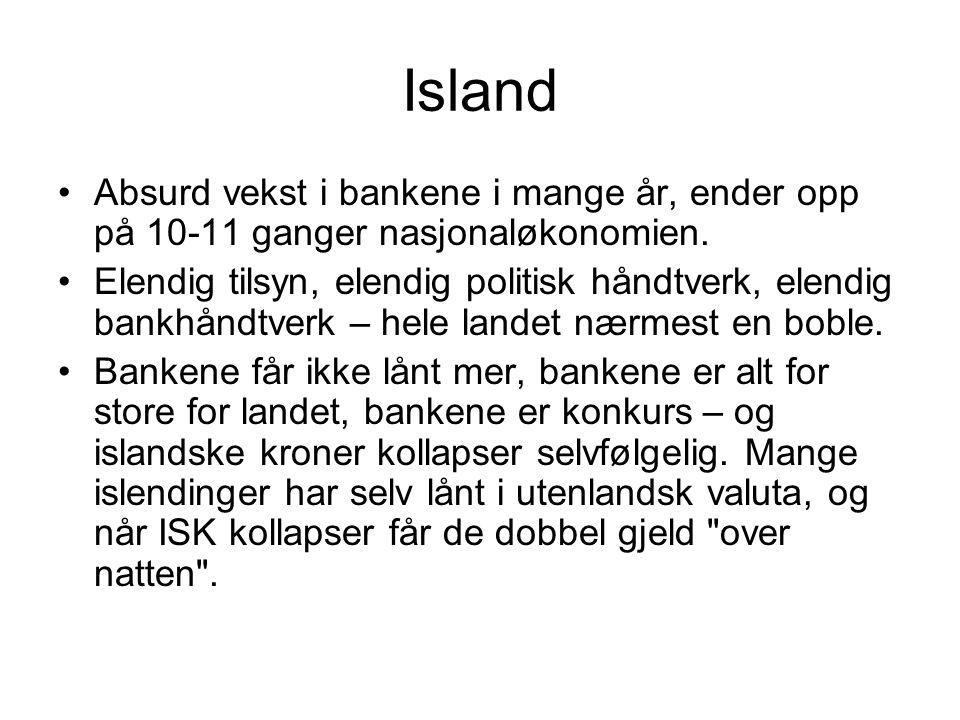 Island Absurd vekst i bankene i mange år, ender opp på 10-11 ganger nasjonaløkonomien. Elendig tilsyn, elendig politisk håndtverk, elendig bankhåndtve