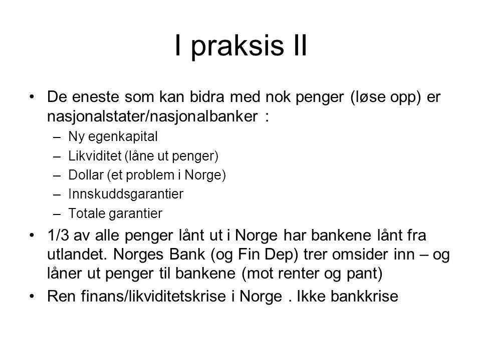 I praksis II De eneste som kan bidra med nok penger (løse opp) er nasjonalstater/nasjonalbanker : –Ny egenkapital –Likviditet (låne ut penger) –Dollar