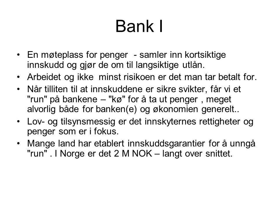 Bank I En møteplass for penger - samler inn kortsiktige innskudd og gjør de om til langsiktige utlån. Arbeidet og ikke minst risikoen er det man tar b