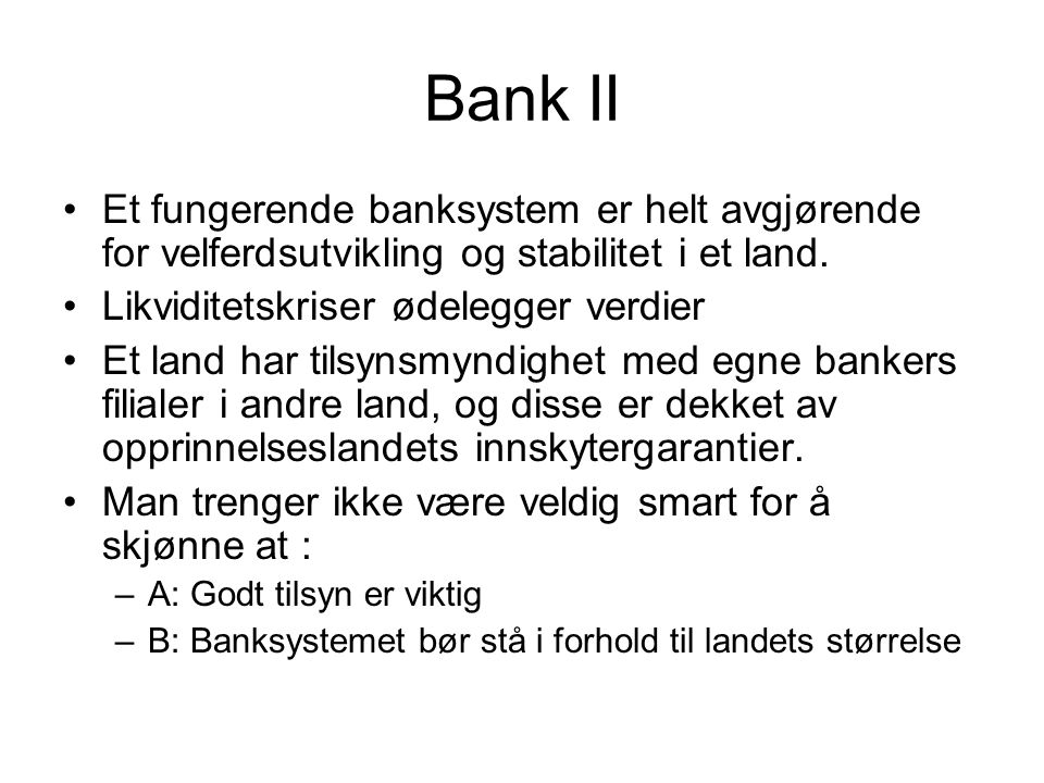 Bank II Et fungerende banksystem er helt avgjørende for velferdsutvikling og stabilitet i et land. Likviditetskriser ødelegger verdier Et land har til