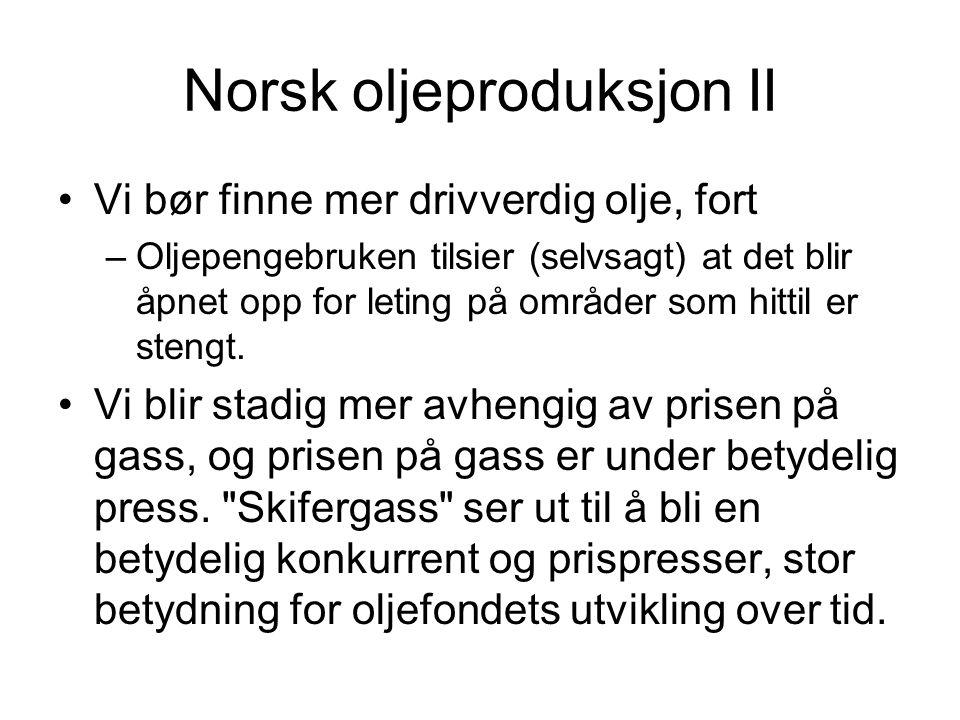 Norsk oljeproduksjon II Vi bør finne mer drivverdig olje, fort –Oljepengebruken tilsier (selvsagt) at det blir åpnet opp for leting på områder som hit