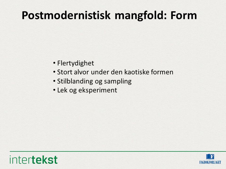 Postmodernistisk mangfold: Form Flertydighet Stort alvor under den kaotiske formen Stilblanding og sampling Lek og eksperiment