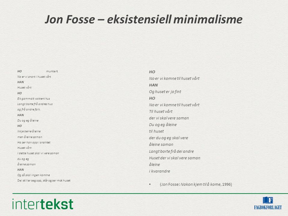Jon Fosse – eksistensiell minimalisme HO muntert No er vi snart i huset vårt HAN Huset vårt HO Eit gammalt vakkert hus Langt borte frå andres hus og frå andre folk.