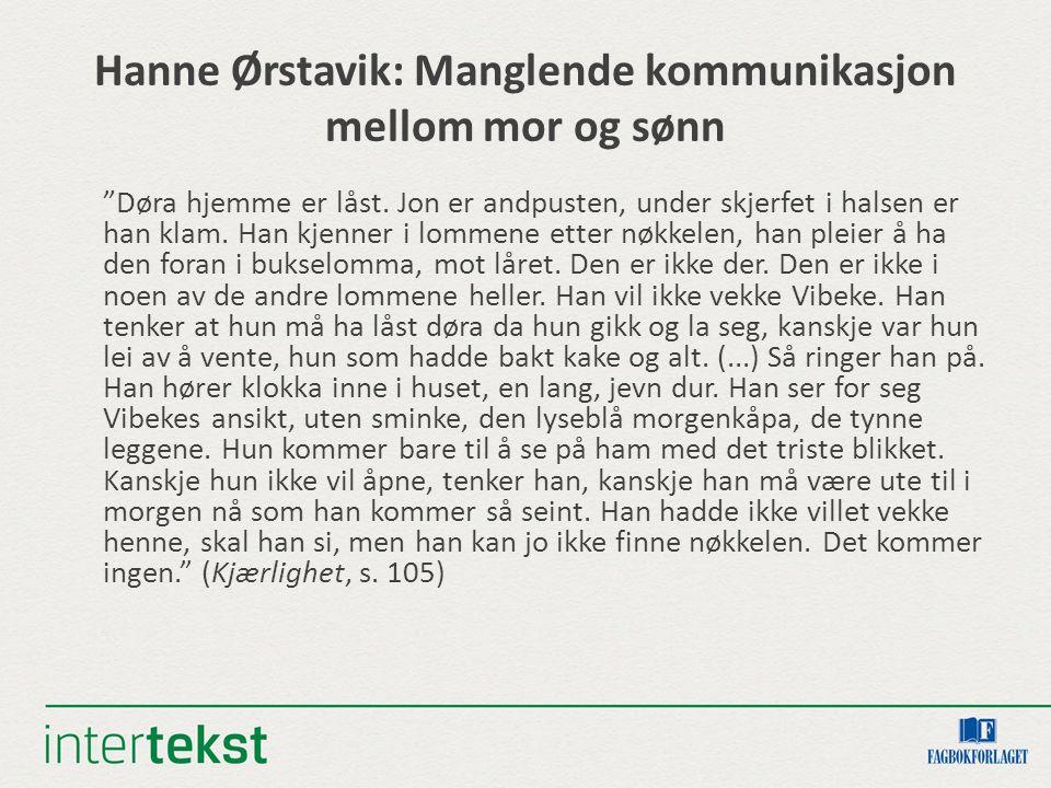 Hanne Ørstavik: Manglende kommunikasjon mellom mor og sønn Døra hjemme er låst.