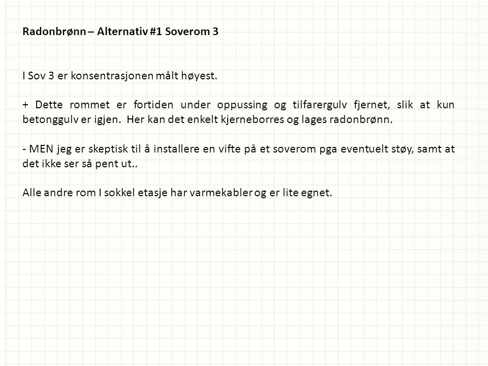 Radonbrønn – Alternativ #1 Soverom 3 I Sov 3 er konsentrasjonen målt høyest.