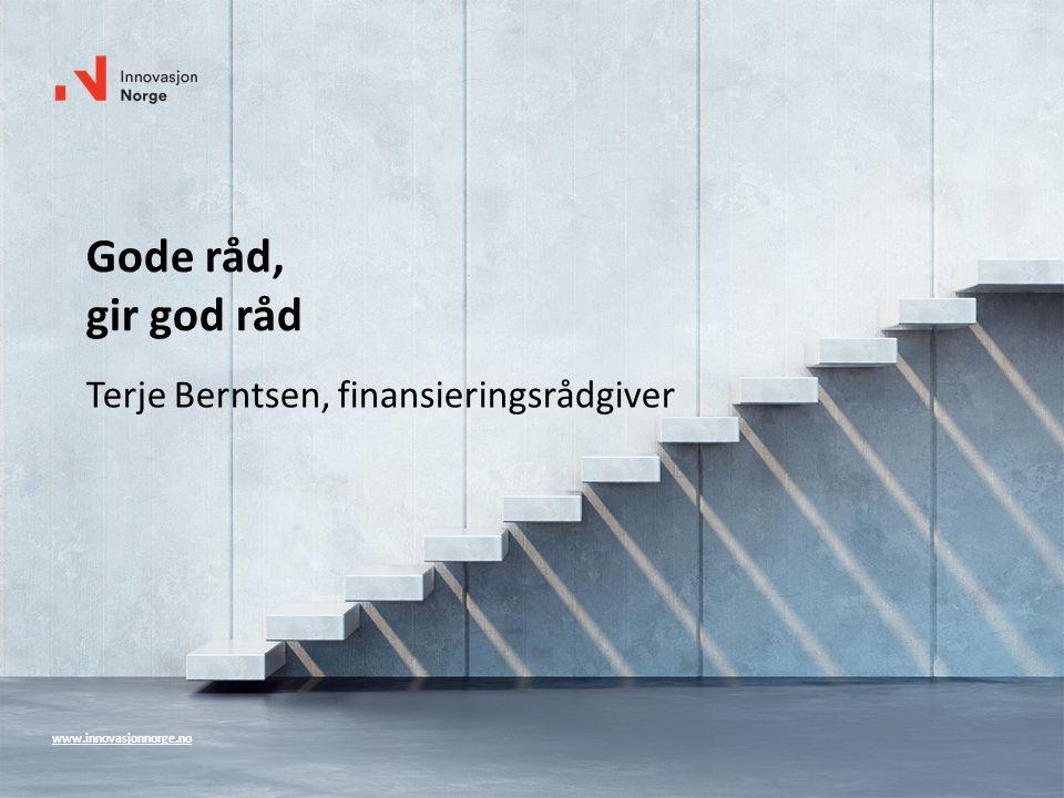 www.innovasjonnorge.no Gode råd, gir god råd Terje Berntsen, finansieringsrådgiver