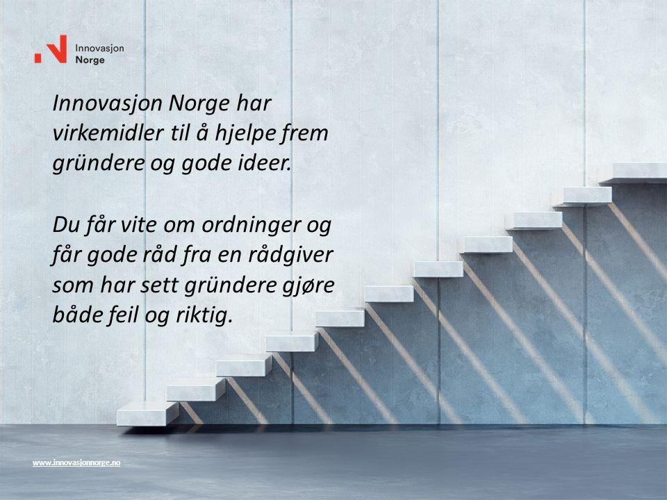 www.innovasjonnorge.no Innovasjon Norge har virkemidler til å hjelpe frem gründere og gode ideer.