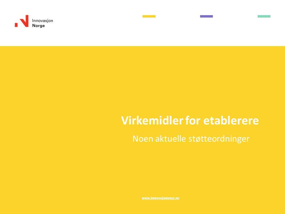 Virkemidler for etablerere Noen aktuelle støtteordninger www.innovasjonnorge.no