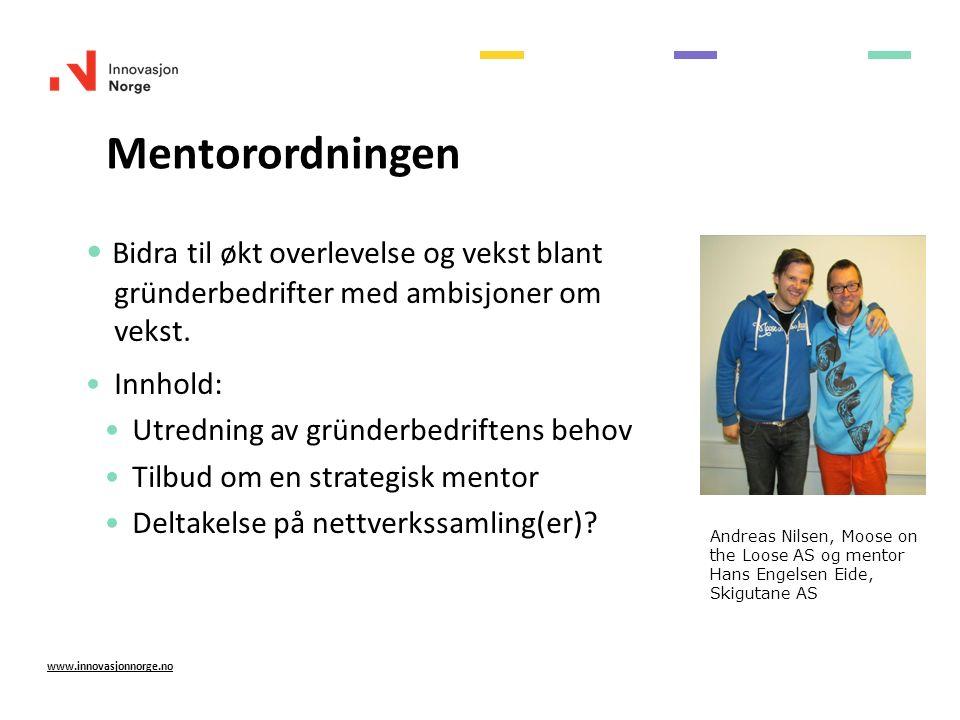 Mentorordningen www.innovasjonnorge.no Bidra til økt overlevelse og vekst blant gründerbedrifter med ambisjoner om vekst.