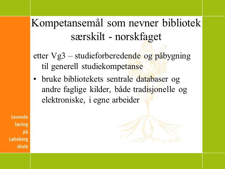 Kompetansemål som nevner bibliotek særskilt - norskfaget etter Vg3 – studieforberedende og påbygning til generell studiekompetanse bruke bibliotekets sentrale databaser og andre faglige kilder, både tradisjonelle og elektroniske, i egne arbeider