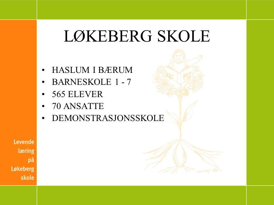 LØKEBERG SKOLE HASLUM I BÆRUM BARNESKOLE 1 - 7 565 ELEVER 70 ANSATTE DEMONSTRASJONSSKOLE