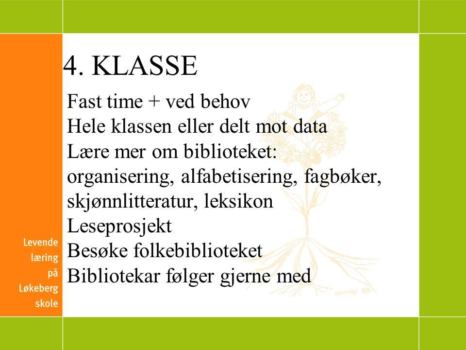 4. KLASSE Fast time + ved behov Hele klassen eller delt mot data Lære mer om biblioteket: organisering, alfabetisering, fagbøker, skjønnlitteratur, le