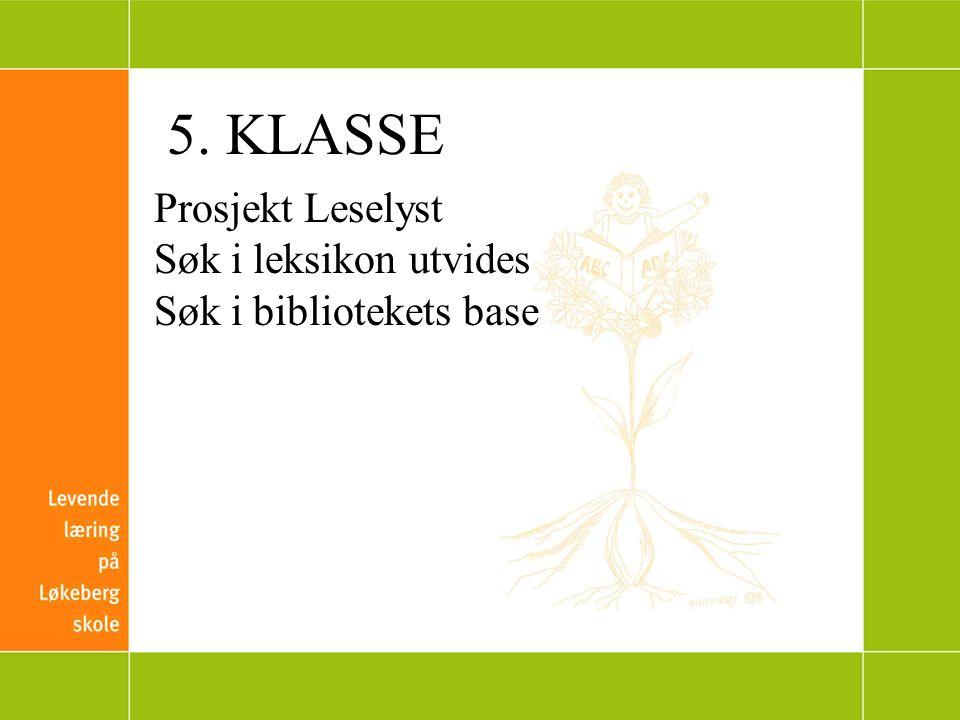 5. KLASSE Prosjekt Leselyst Søk i leksikon utvides Søk i bibliotekets base
