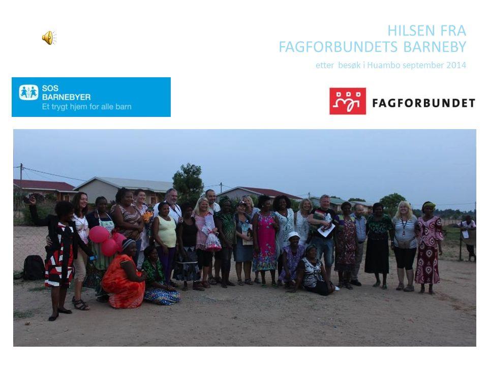 HILSEN FRA FAGFORBUNDETS BARNEBY etter besøk i Huambo september 2014 TURID WEISSER 2.NOVEMBER 2011