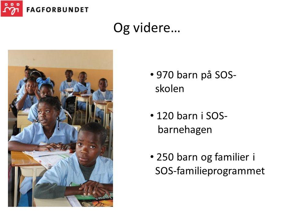 Og videre… 970 barn på SOS- skolen 120 barn i SOS- barnehagen 250 barn og familier i SOS-familieprogrammet