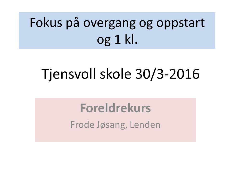 Fokus på overgang og oppstart og 1 kl. Foreldrekurs Frode Jøsang, Lenden Tjensvoll skole 30/3-2016