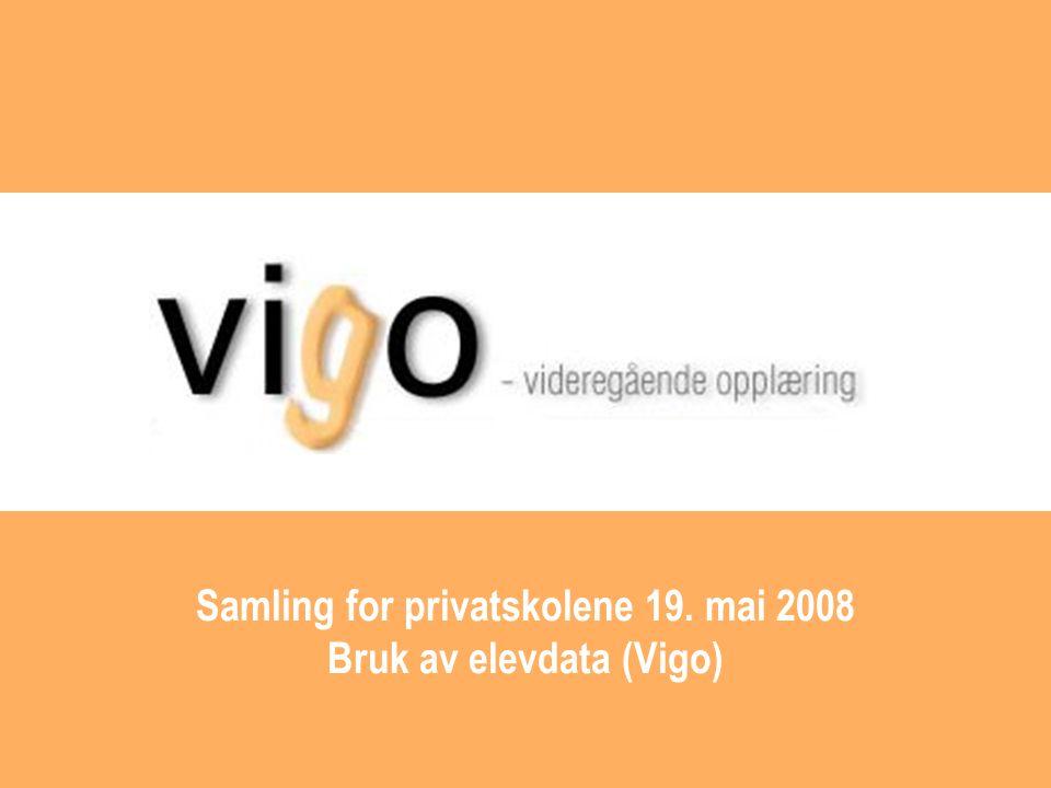 Samling for privatskolene 19. mai 2008 Bruk av elevdata (Vigo)