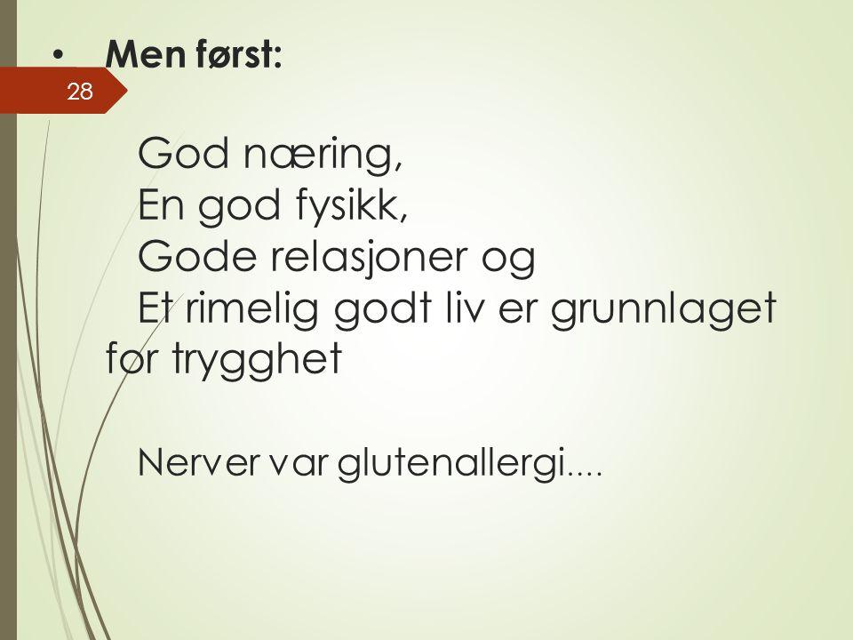 Men først: God næring, En god fysikk, Gode relasjoner og Et rimelig godt liv er grunnlaget for trygghet Nerver var glutenallergi ….