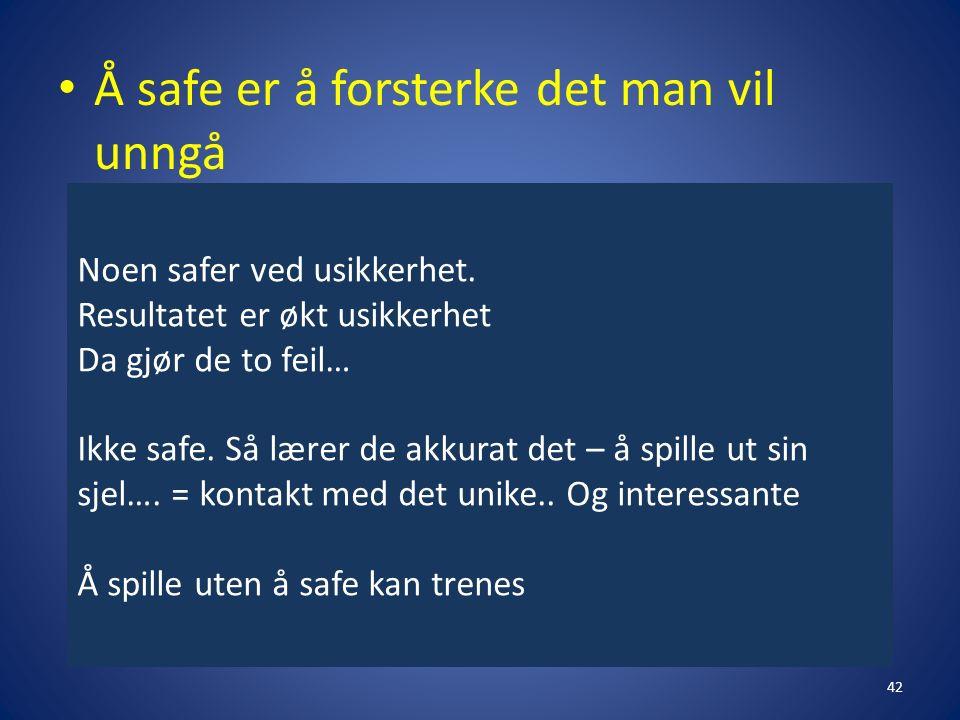 Noen safer ved usikkerhet. Resultatet er økt usikkerhet Da gjør de to feil… Ikke safe.