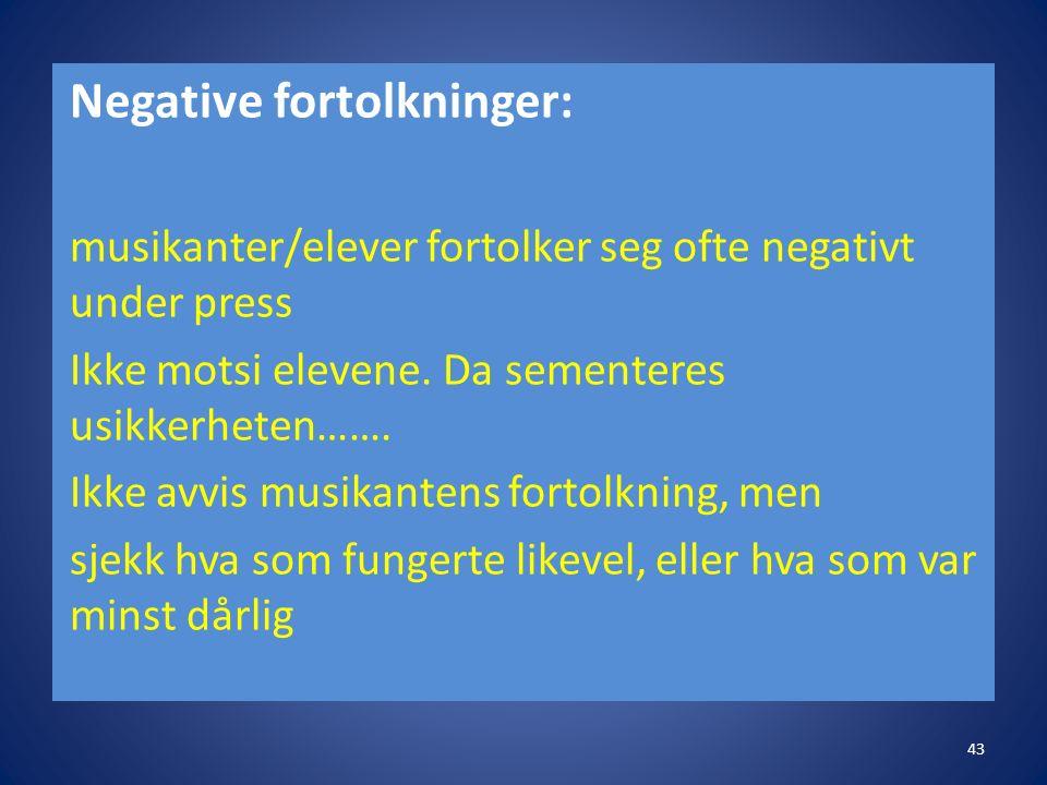 Negative fortolkninger: musikanter/elever fortolker seg ofte negativt under press Ikke motsi elevene.