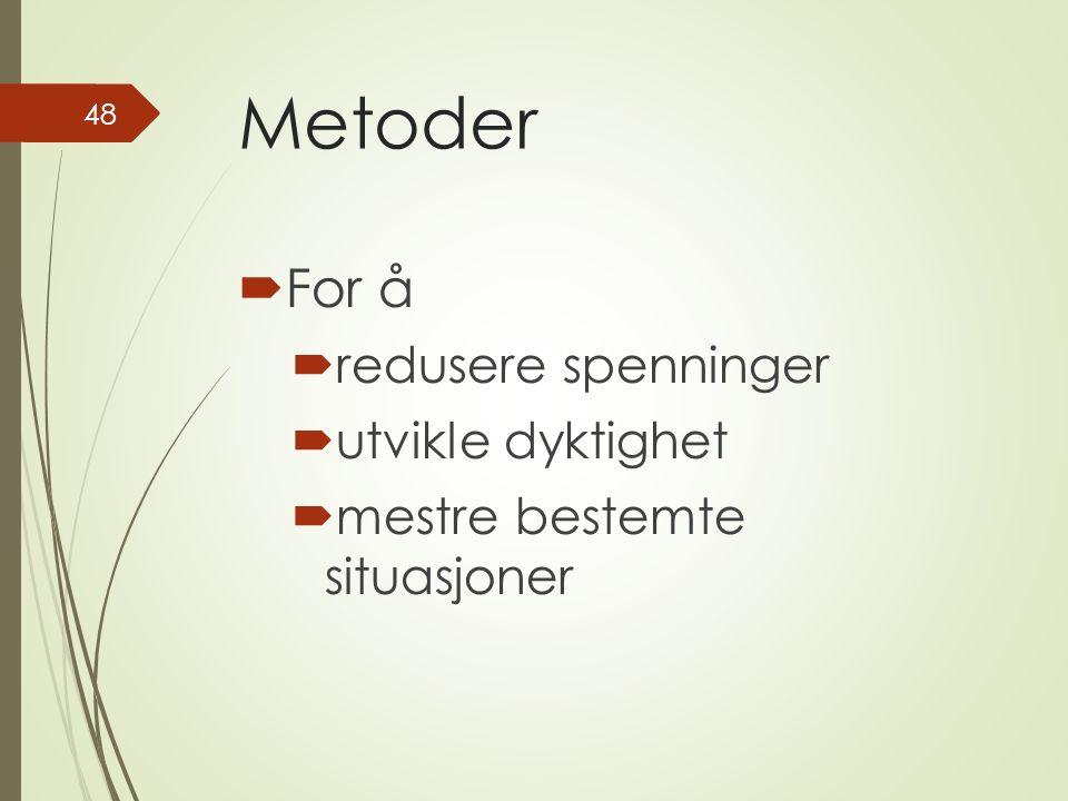 Metoder  For å  redusere spenninger  utvikle dyktighet  mestre bestemte situasjoner 48