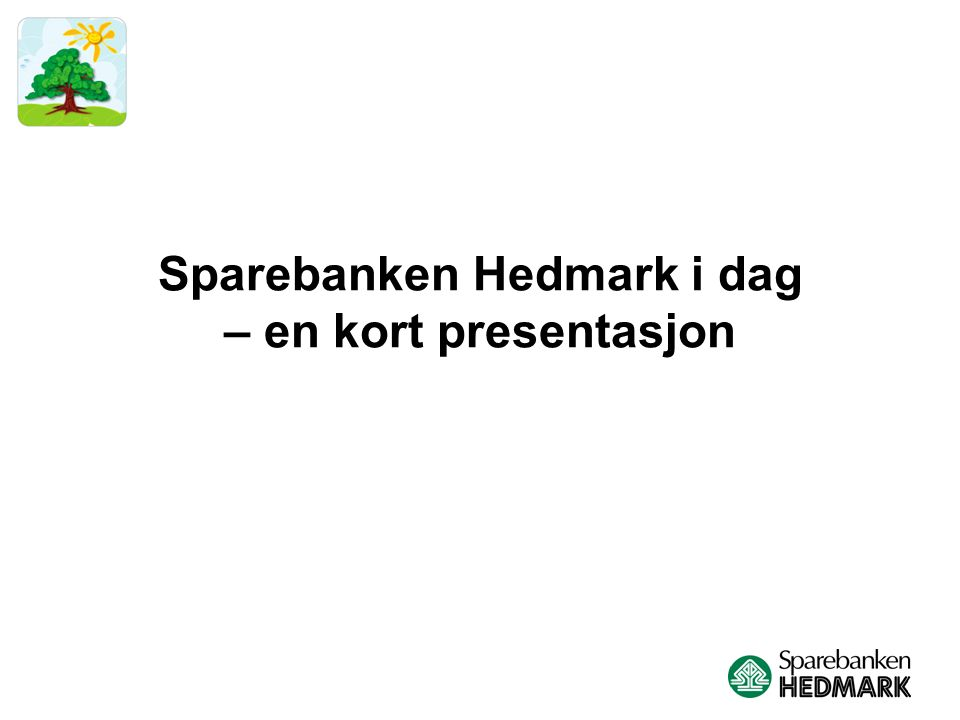 Sparebanken Hedmark En moderne sparebank med 170 år gamle røtter Norges 6.