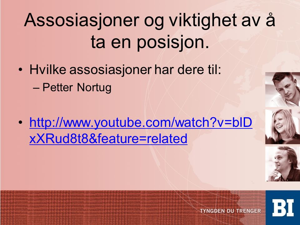 Assosiasjoner og viktighet av å ta en posisjon. Hvilke assosiasjoner har dere til: –Petter Nortug http://www.youtube.com/watch?v=blD xXRud8t8&feature=