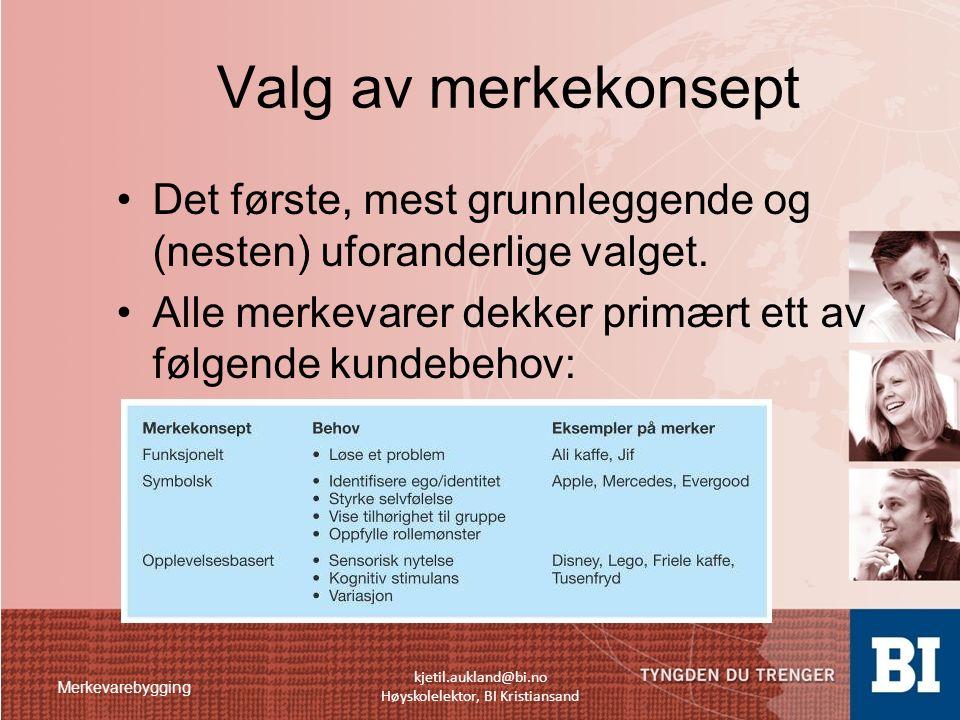 Merkevarebygging kjetil.aukland@bi.no Høyskolelektor, BI Kristiansand Valg av merkekonsept Det første, mest grunnleggende og (nesten) uforanderlige va