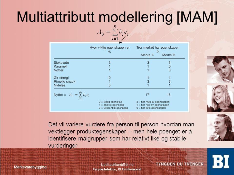 Merkevarebygging kjetil.aukland@bi.no Høyskolelektor, BI Kristiansand Multiattributt modellering [MAM] Det vil variere vurdere fra person til person h