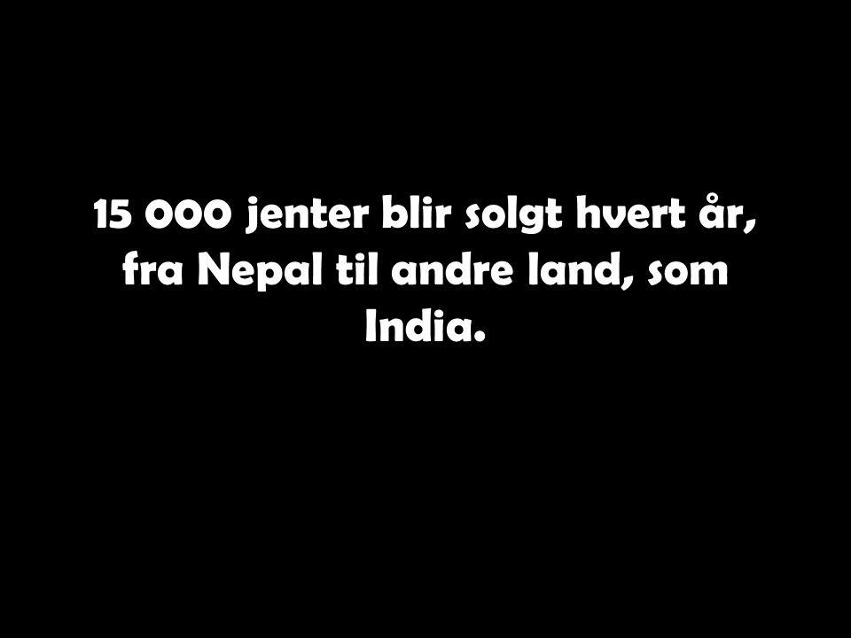 I flere landsbyer i 3 distrikter i Nepal er det blitt helt vanlig å selge sine jenter til sex- industrien..