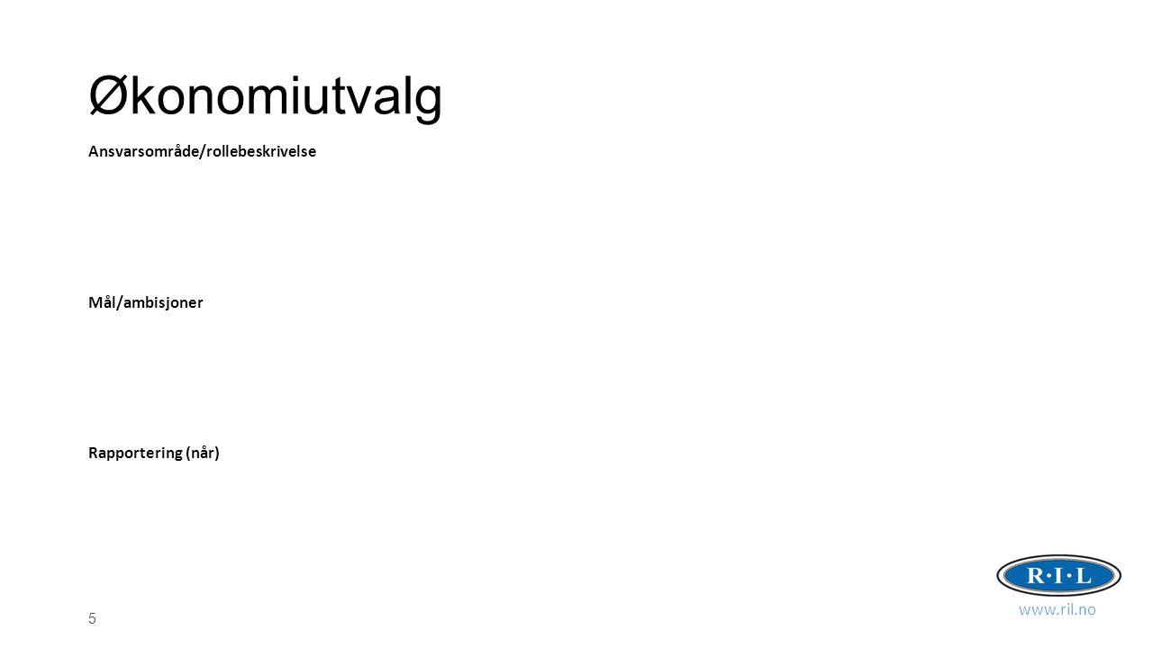 5 Økonomiutvalg Ansvarsområde/rollebeskrivelse Mål/ambisjoner Rapportering (når) www.ril.no