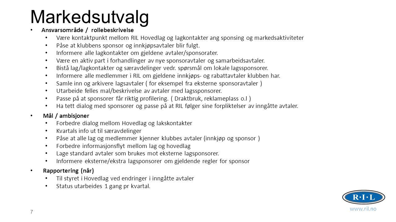 7 Markedsutvalg Ansvarsområde / rollebeskrivelse Være kontaktpunkt mellom RIL Hovedlag og lagkontakter ang sponsing og markedsaktiviteter Påse at klubbens sponsor og innkjøpsavtaler blir fulgt.