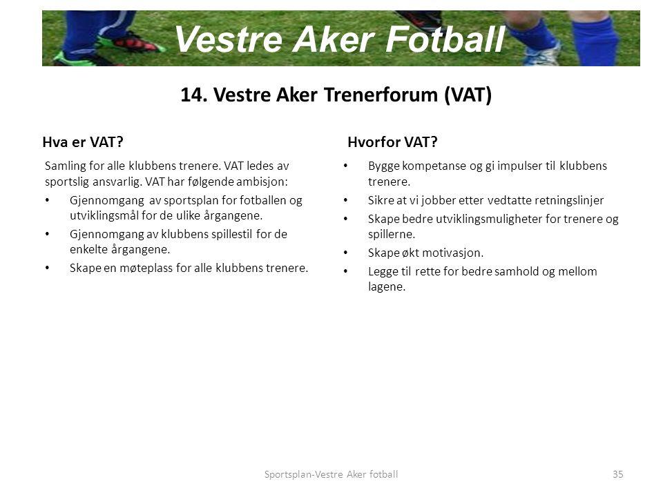 14. Vestre Aker Trenerforum (VAT) Hva er VAT. Samling for alle klubbens trenere.