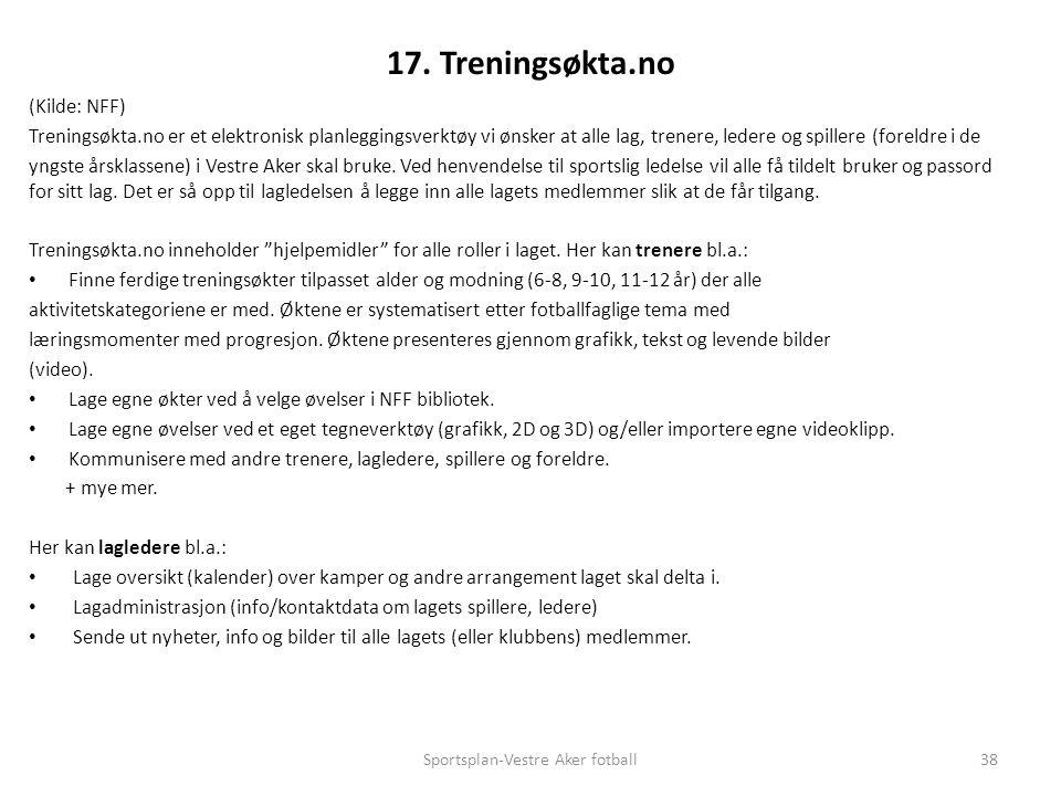 17. Treningsøkta.no (Kilde: NFF) Treningsøkta.no er et elektronisk planleggingsverktøy vi ønsker at alle lag, trenere, ledere og spillere (foreldre i