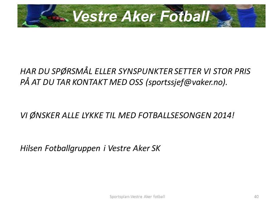 Vestre Aker Fotball HAR DU SPØRSMÅL ELLER SYNSPUNKTER SETTER VI STOR PRIS PÅ AT DU TAR KONTAKT MED OSS (sportssjef@vaker.no).