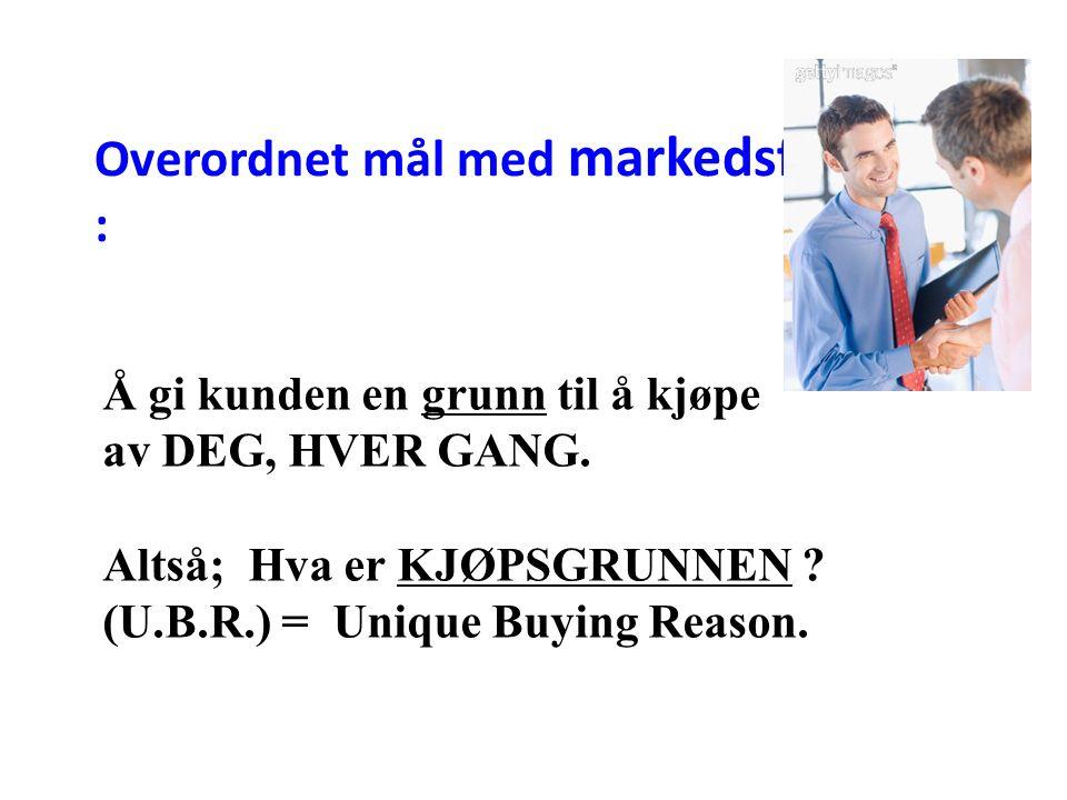 Overordnet mål med markedsføringen : Å gi kunden en grunn til å kjøpe av DEG, HVER GANG.