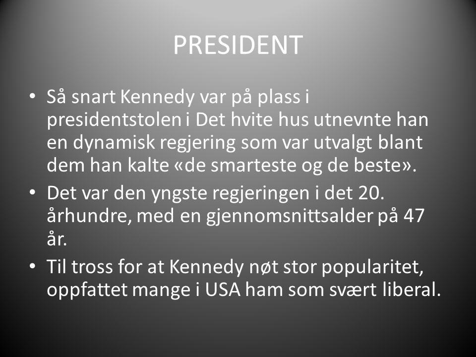 PRESIDENT Så snart Kennedy var på plass i presidentstolen i Det hvite hus utnevnte han en dynamisk regjering som var utvalgt blant dem han kalte «de smarteste og de beste».