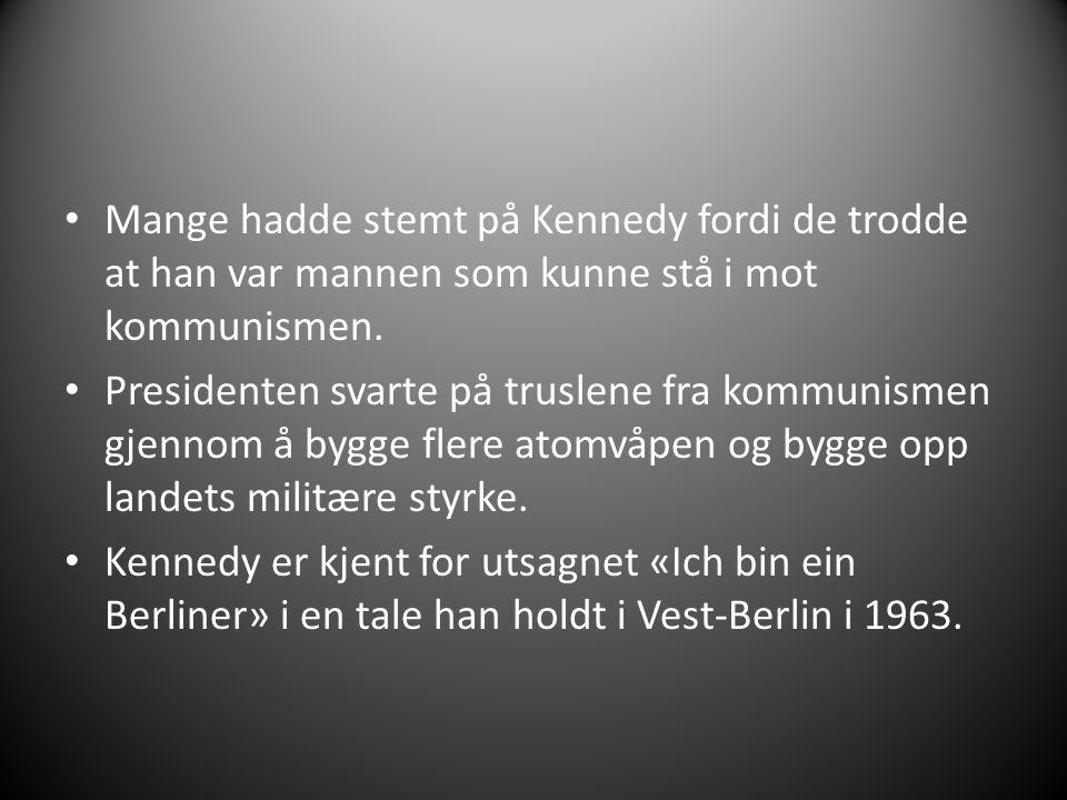 Mange hadde stemt på Kennedy fordi de trodde at han var mannen som kunne stå i mot kommunismen. Presidenten svarte på truslene fra kommunismen gjennom